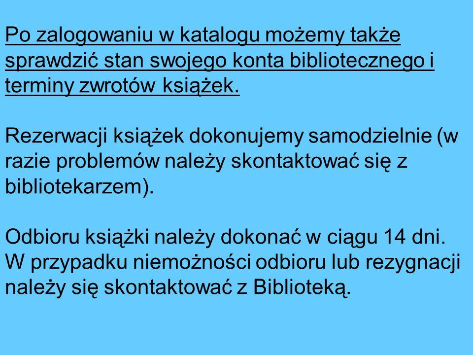 Po zalogowaniu w katalogu możemy także sprawdzić stan swojego konta bibliotecznego i terminy zwrotów książek.
