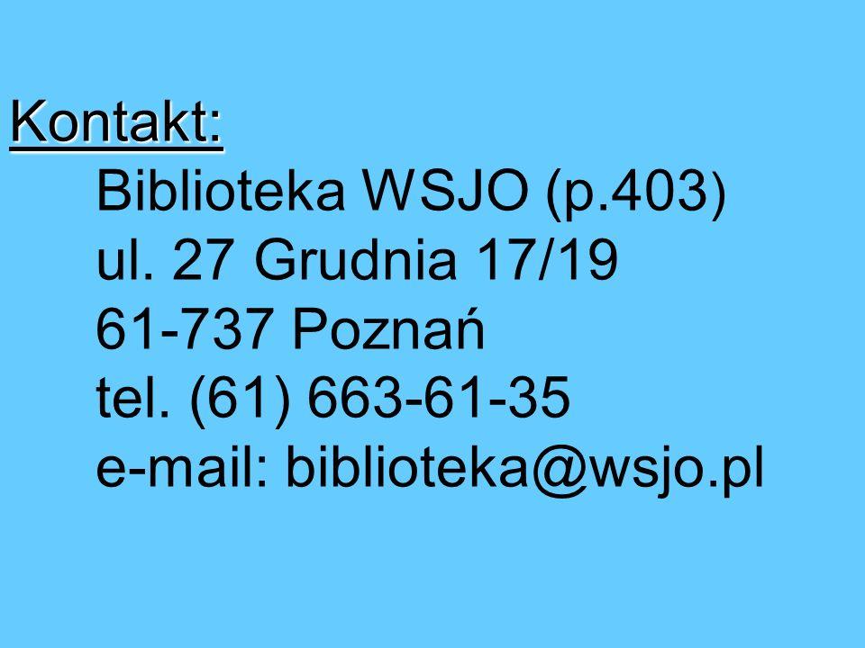 Kontakt: Biblioteka WSJO (p.403) ul. 27 Grudnia 17/19 61-737 Poznań tel.