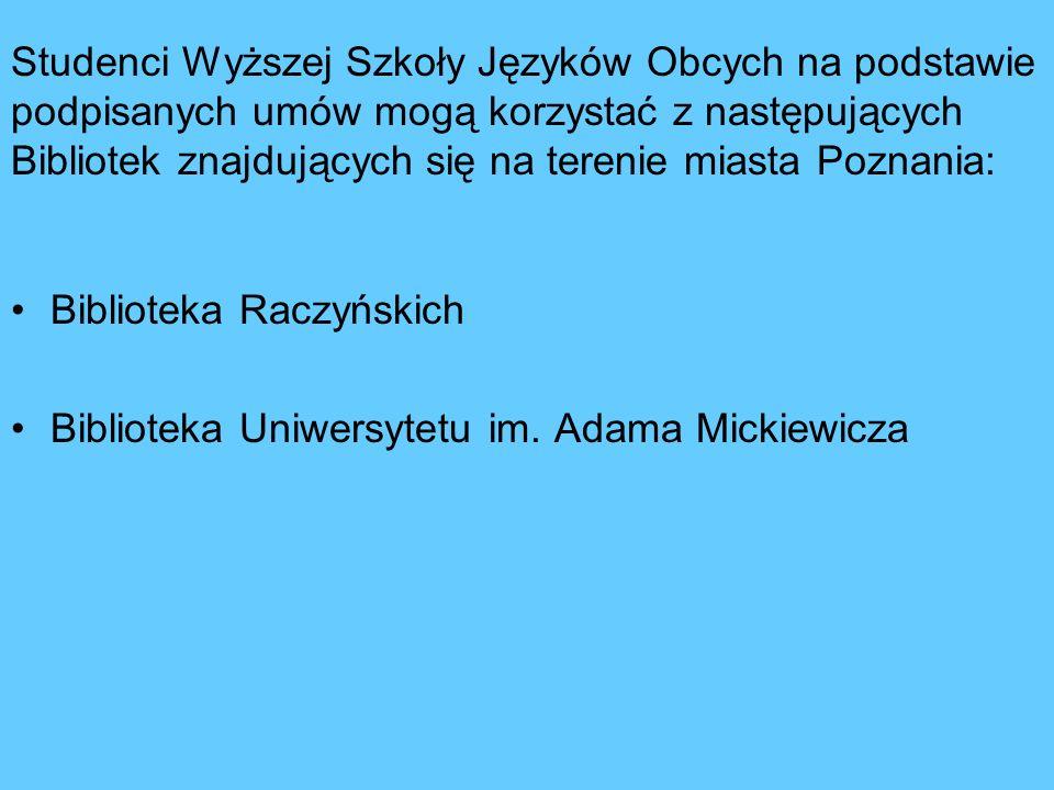 Studenci Wyższej Szkoły Języków Obcych na podstawie podpisanych umów mogą korzystać z następujących Bibliotek znajdujących się na terenie miasta Poznania: