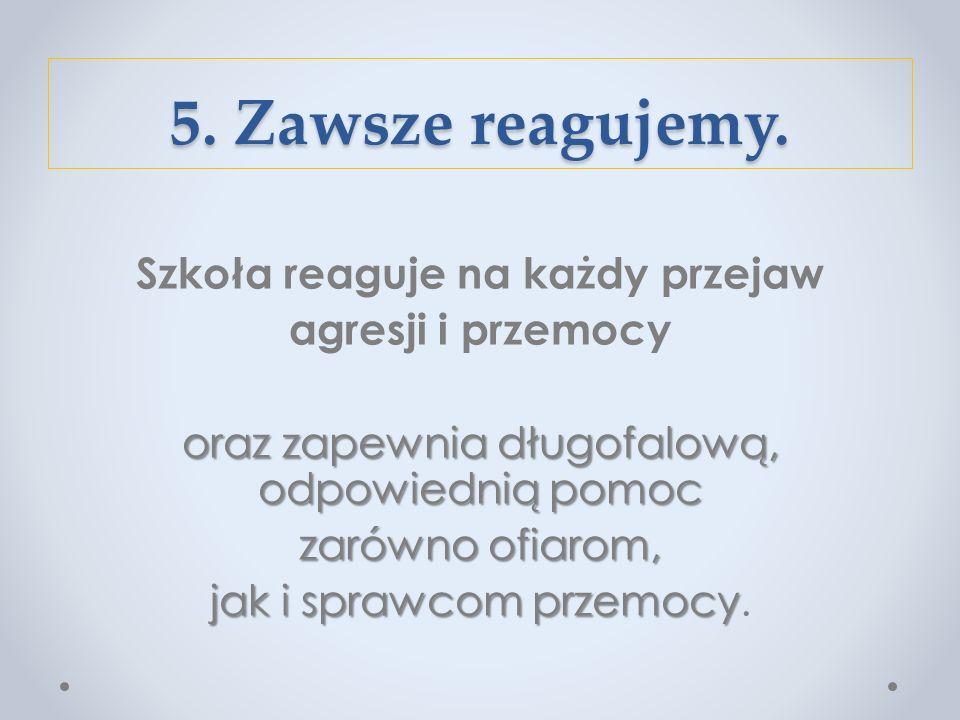 5. Zawsze reagujemy.