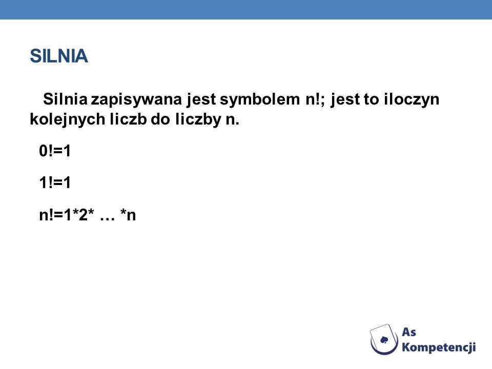 Silnia Silnia zapisywana jest symbolem n!; jest to iloczyn kolejnych liczb do liczby n. 0!=1. 1!=1.