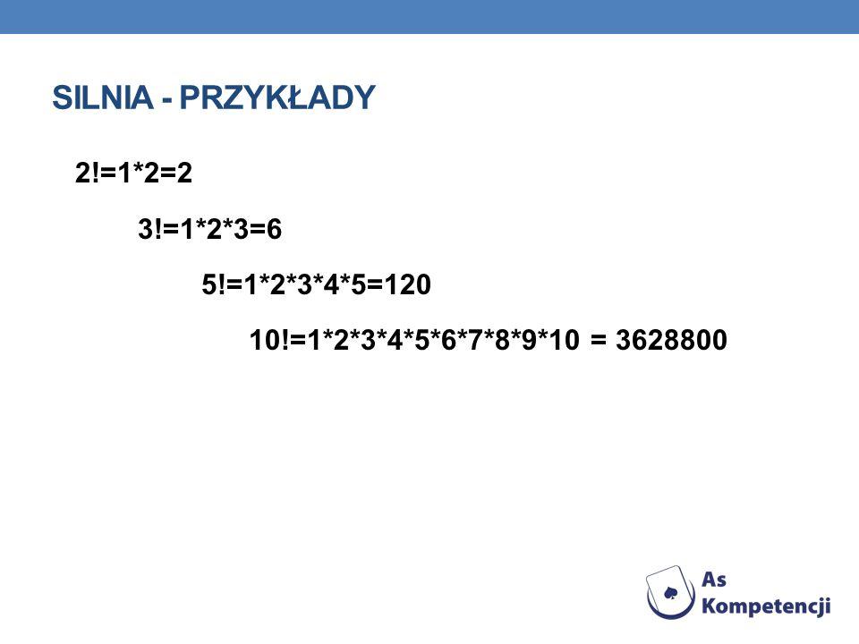 Silnia - przykłady 2!=1*2=2 3!=1*2*3=6 5!=1*2*3*4*5=120