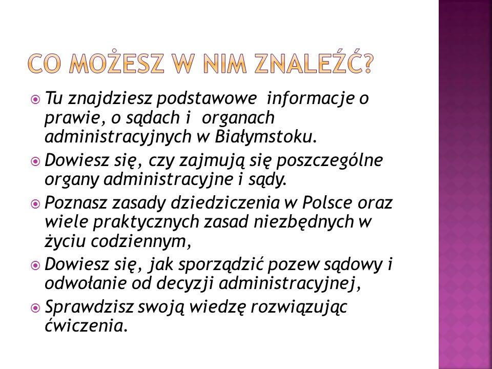 Co możesz w nim znaleźć Tu znajdziesz podstawowe informacje o prawie, o sądach i organach administracyjnych w Białymstoku.