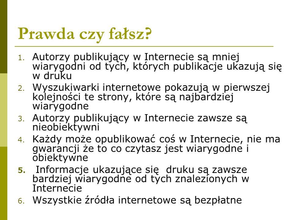 Prawda czy fałsz Autorzy publikujący w Internecie są mniej wiarygodni od tych, których publikacje ukazują się w druku.