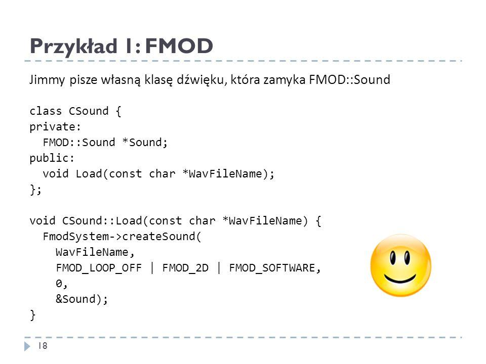 Przykład 1: FMOD Jimmy pisze własną klasę dźwięku, która zamyka FMOD::Sound. class CSound { private: