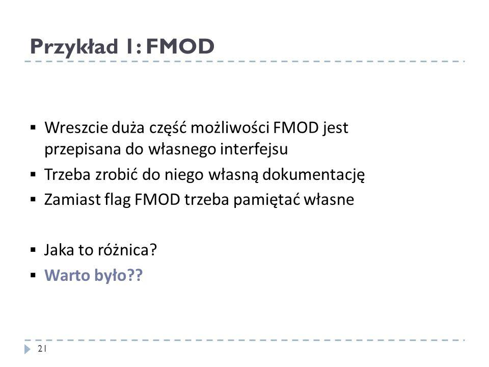 Przykład 1: FMOD Wreszcie duża część możliwości FMOD jest przepisana do własnego interfejsu. Trzeba zrobić do niego własną dokumentację.
