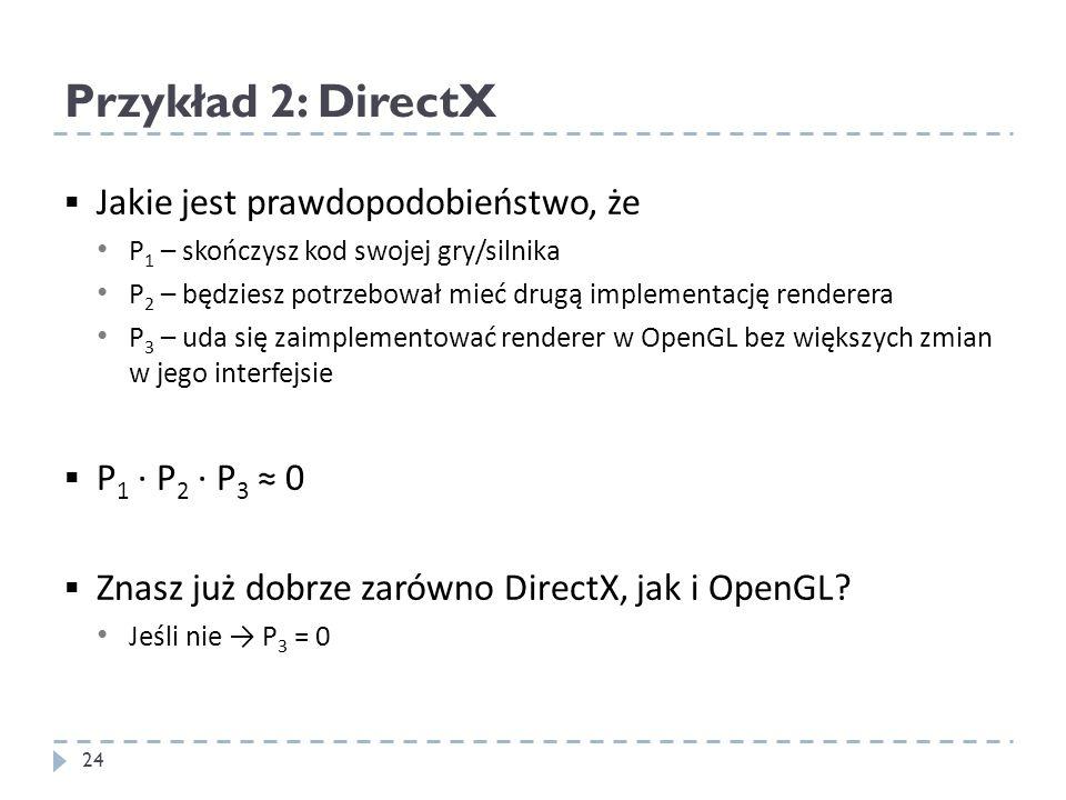 Przykład 2: DirectX Jakie jest prawdopodobieństwo, że P1 ∙ P2 ∙ P3 ≈ 0