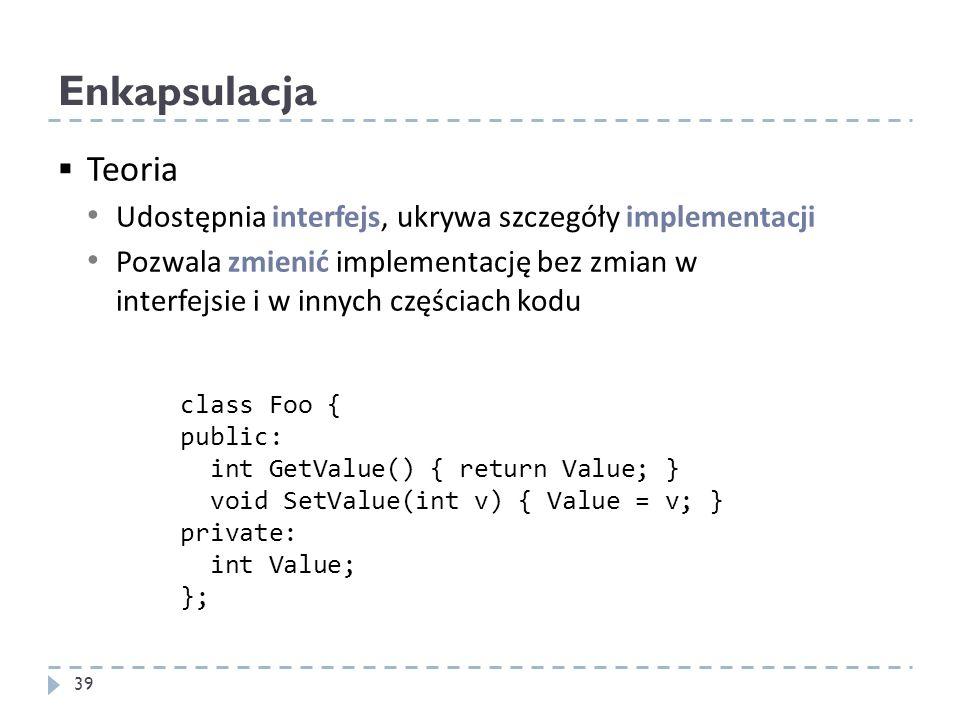 Enkapsulacja Teoria. Udostępnia interfejs, ukrywa szczegóły implementacji.