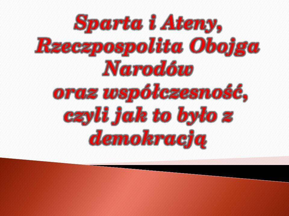 Sparta i Ateny, Rzeczpospolita Obojga Narodów oraz współczesność, czyli jak to było z demokracją