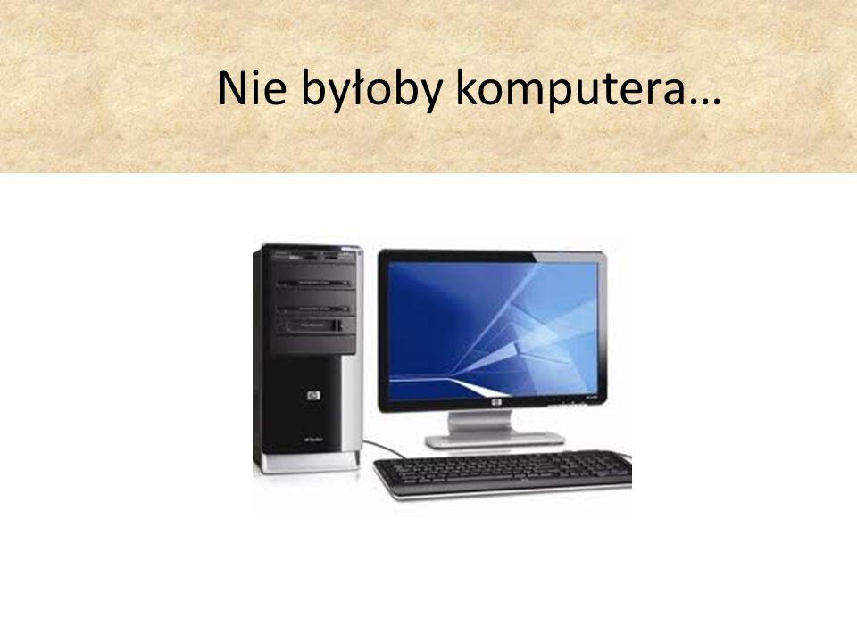 Nie byłoby komputera…