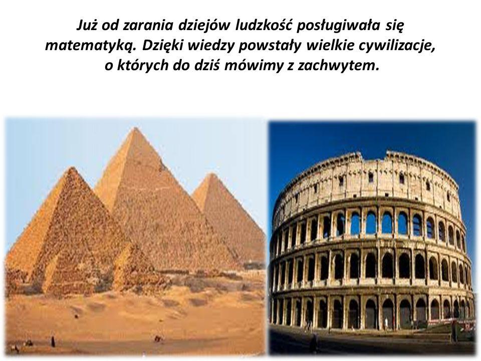 Już od zarania dziejów ludzkość posługiwała się matematyką