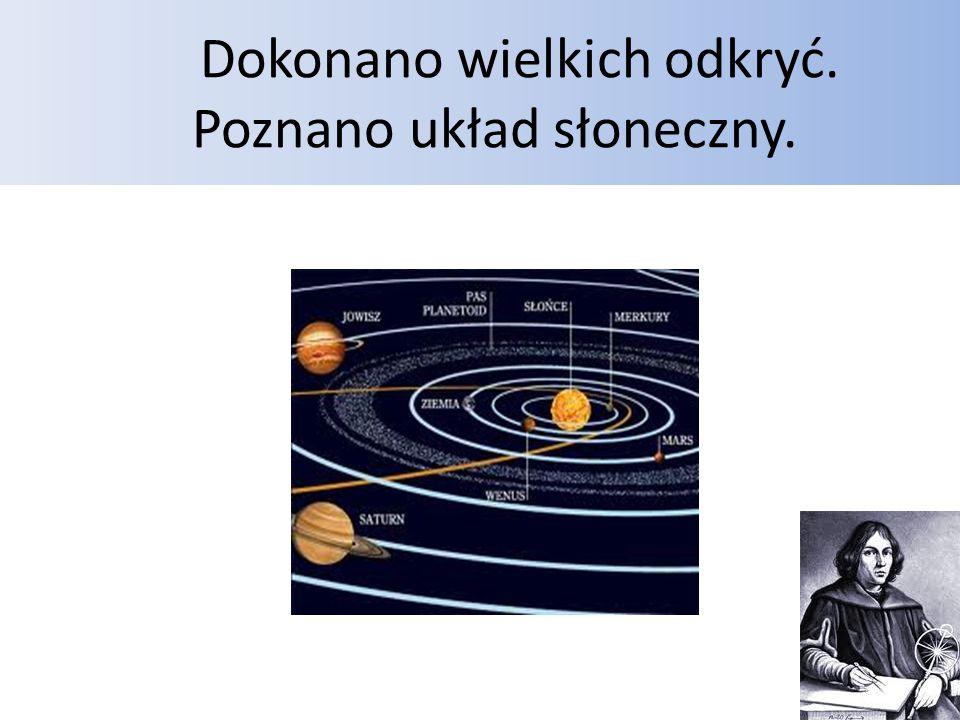 Dokonano wielkich odkryć. Poznano układ słoneczny.