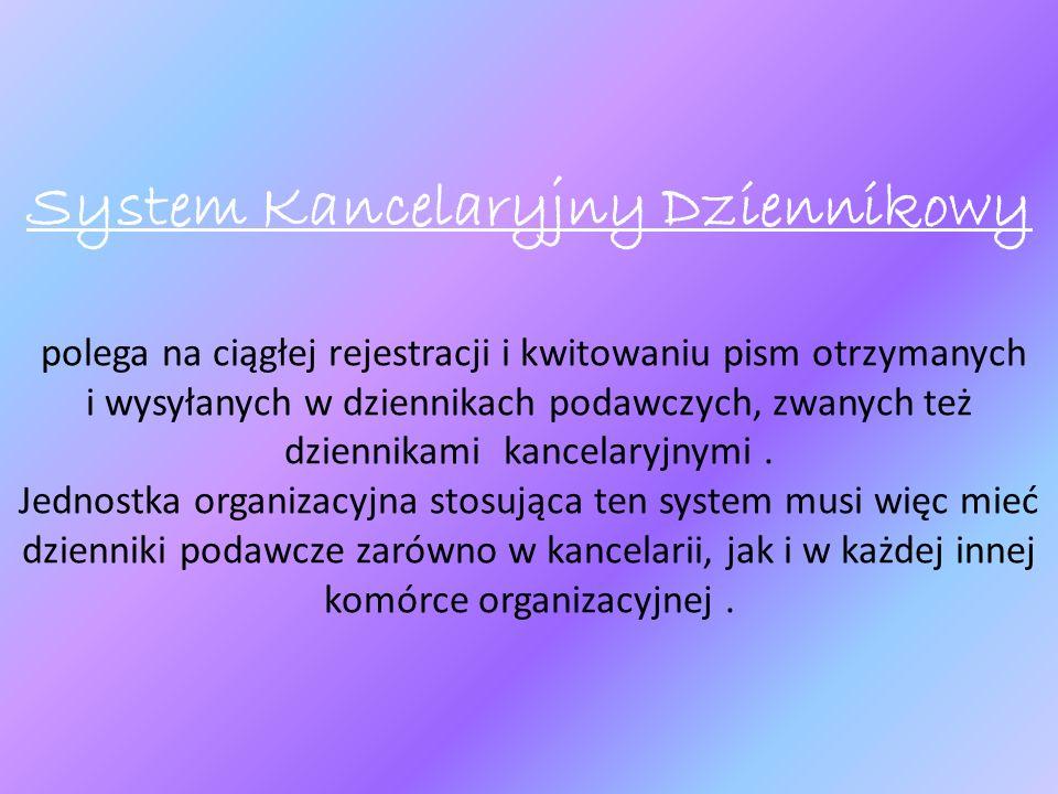 System Kancelaryjny Dziennikowy polega na ciągłej rejestracji i kwitowaniu pism otrzymanych i wysyłanych w dziennikach podawczych, zwanych też dziennikami kancelaryjnymi .