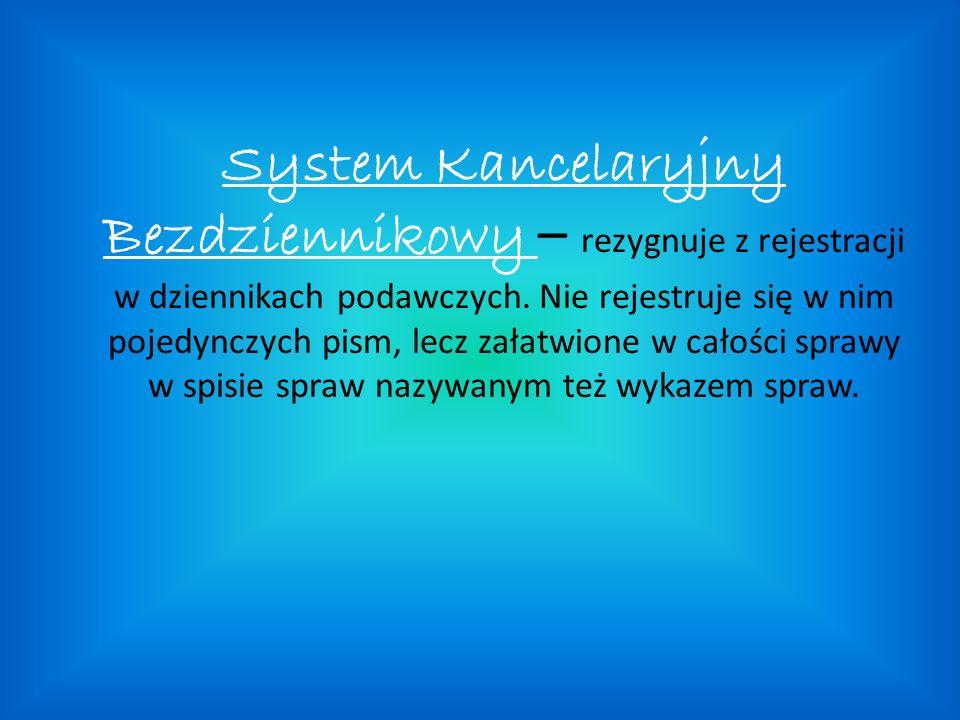 System Kancelaryjny Bezdziennikowy – rezygnuje z rejestracji w dziennikach podawczych.