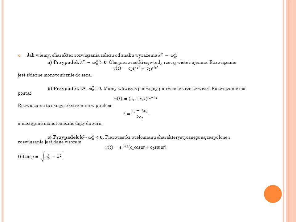 Jak wiemy, charakter rozwiązania zależu od znaku wyrażenia 𝑘 2 − 𝜔 0 2 .