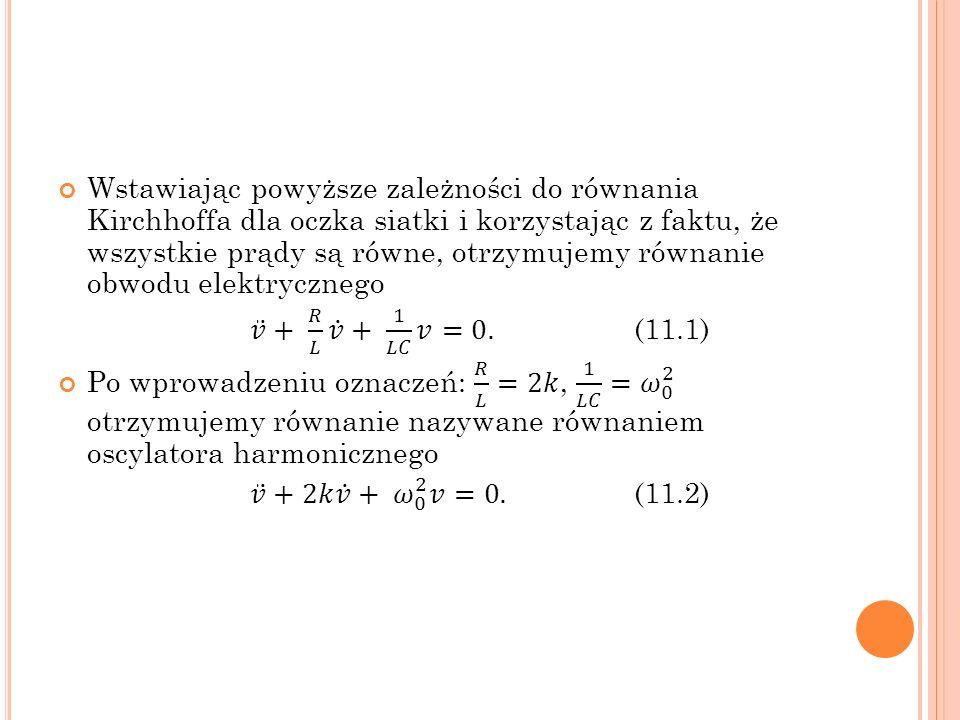 Wstawiając powyższe zależności do równania Kirchhoffa dla oczka siatki i korzystając z faktu, że wszystkie prądy są równe, otrzymujemy równanie obwodu elektrycznego
