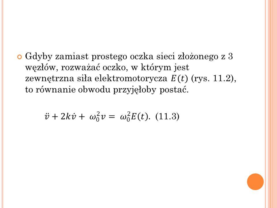 Gdyby zamiast prostego oczka sieci złożonego z 3 węzłów, rozważać oczko, w którym jest zewnętrzna siła elektromotorycza 𝐸(𝑡) (rys. 11.2), to równanie obwodu przyjęłoby postać.