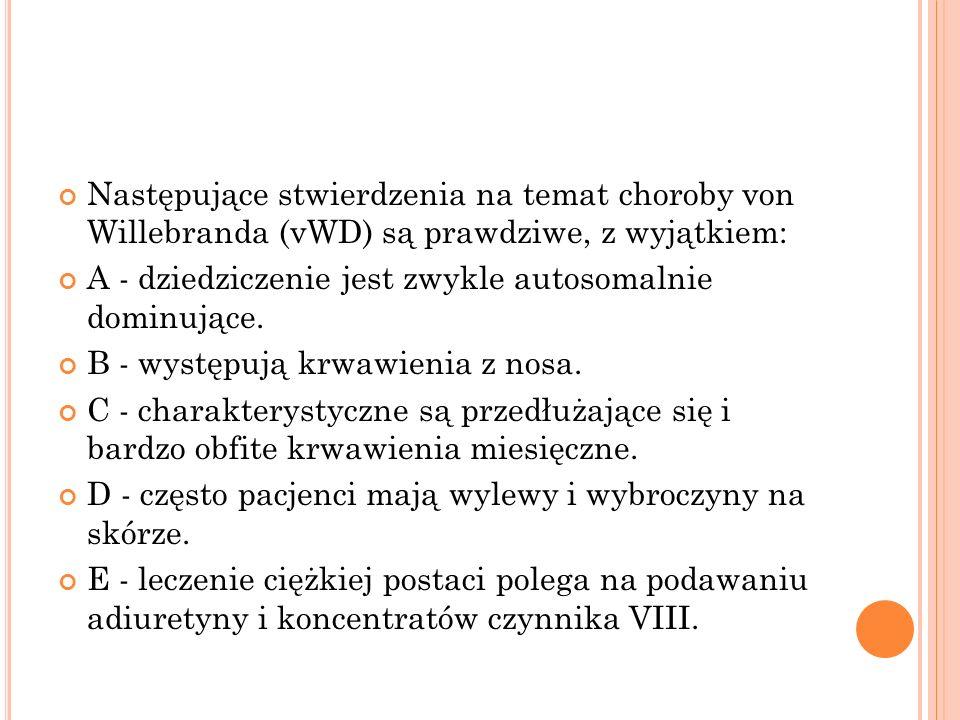 Następujące stwierdzenia na temat choroby von Willebranda (vWD) są prawdziwe, z wyjątkiem: