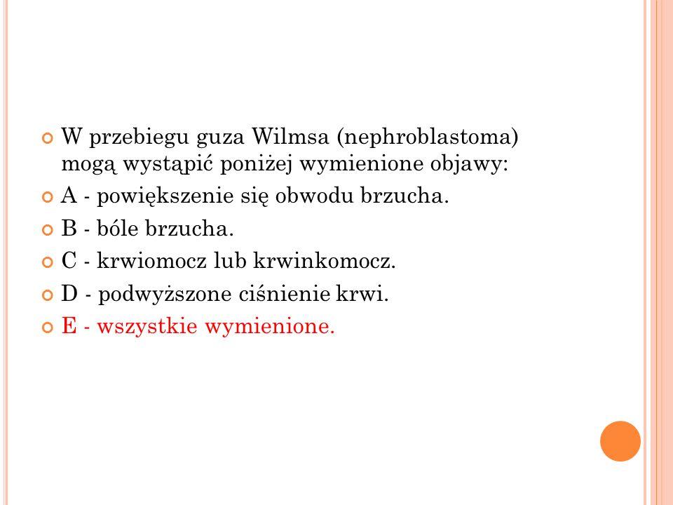 W przebiegu guza Wilmsa (nephroblastoma) mogą wystąpić poniżej wymienione objawy: