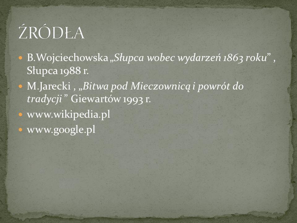 """ŹRÓDŁA B.Wojciechowska """"Słupca wobec wydarzeń 1863 roku , Słupca 1988 r."""