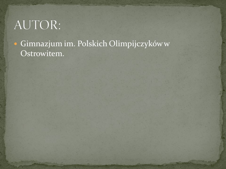 AUTOR: Gimnazjum im. Polskich Olimpijczyków w Ostrowitem.