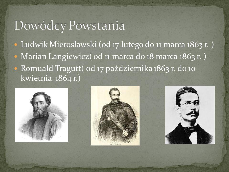 Dowódcy Powstania Ludwik Mierosławski (od 17 lutego do 11 marca 1863 r. ) Marian Langiewicz( od 11 marca do 18 marca 1863 r. )