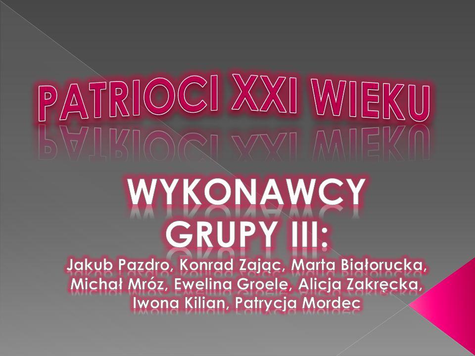 PATRIOCI XXI WIEKU WYKONAWCY GRUPY III: