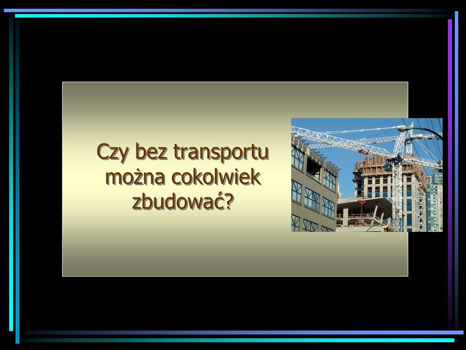 Czy bez transportu można cokolwiek zbudować