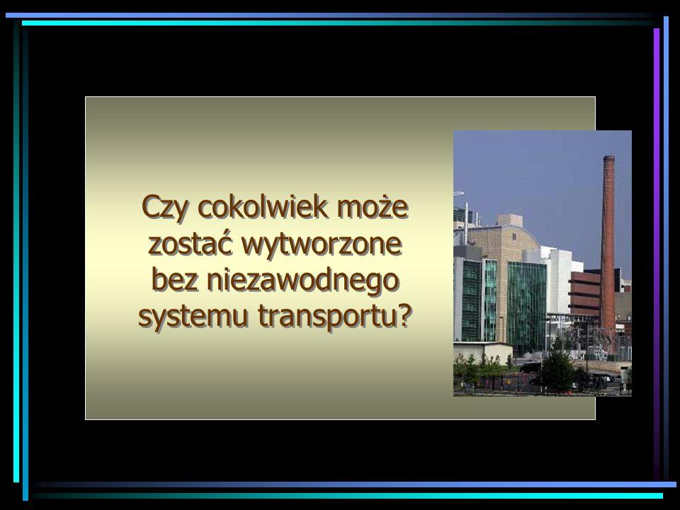 Czy cokolwiek może zostać wytworzone bez niezawodnego systemu transportu