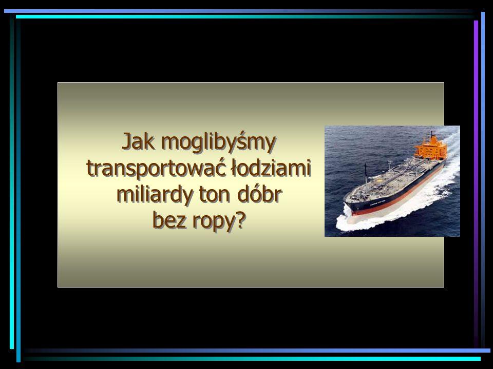 Jak moglibyśmy transportować łodziami miliardy ton dóbr bez ropy
