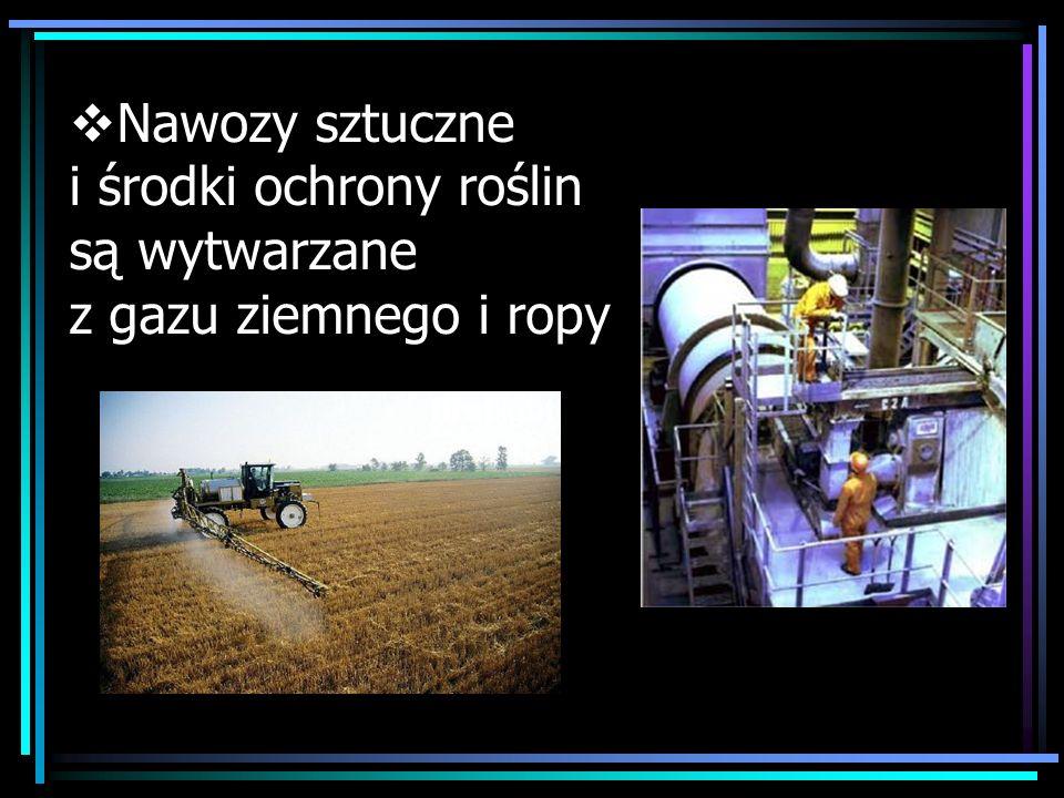 Nawozy sztuczne i środki ochrony roślin są wytwarzane z gazu ziemnego i ropy