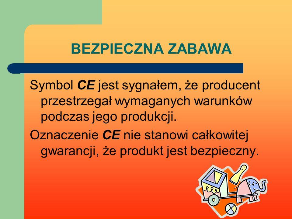 BEZPIECZNA ZABAWA Symbol CE jest sygnałem, że producent przestrzegał wymaganych warunków podczas jego produkcji.