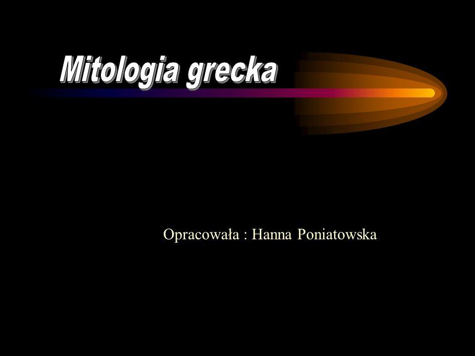 Mitologia grecka Opracowała : Hanna Poniatowska