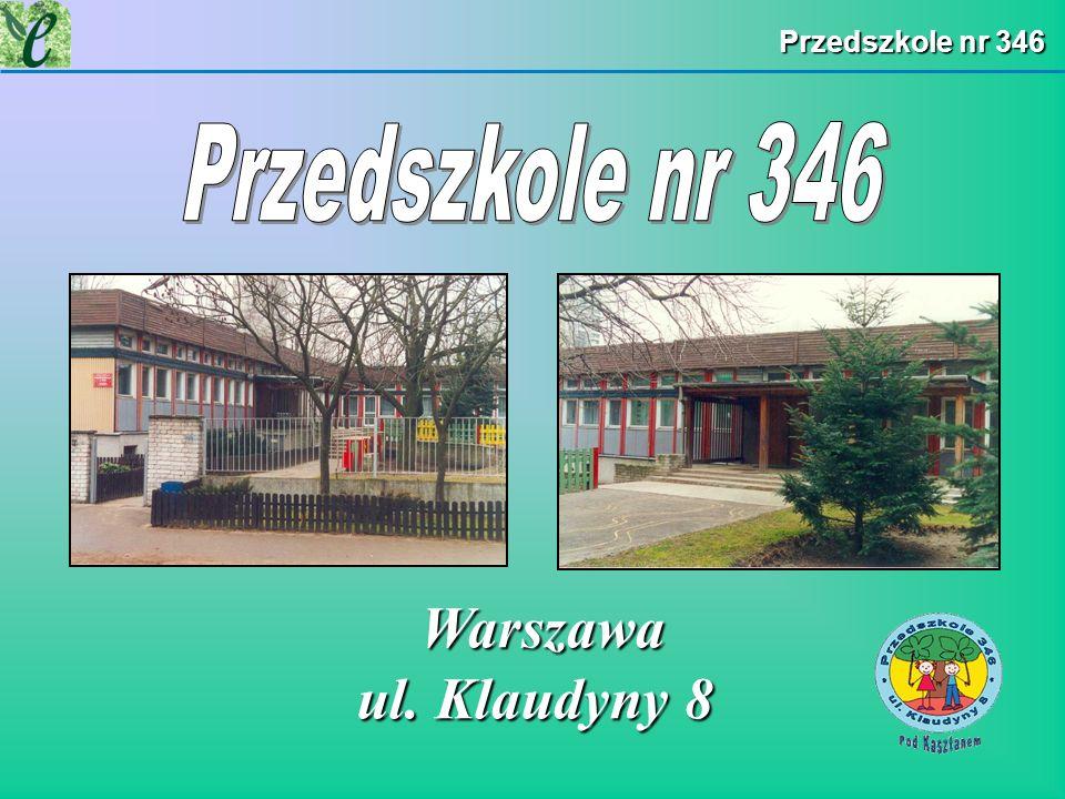 Przedszkole nr 346 Przedszkole nr 346 Warszawa ul. Klaudyny 8