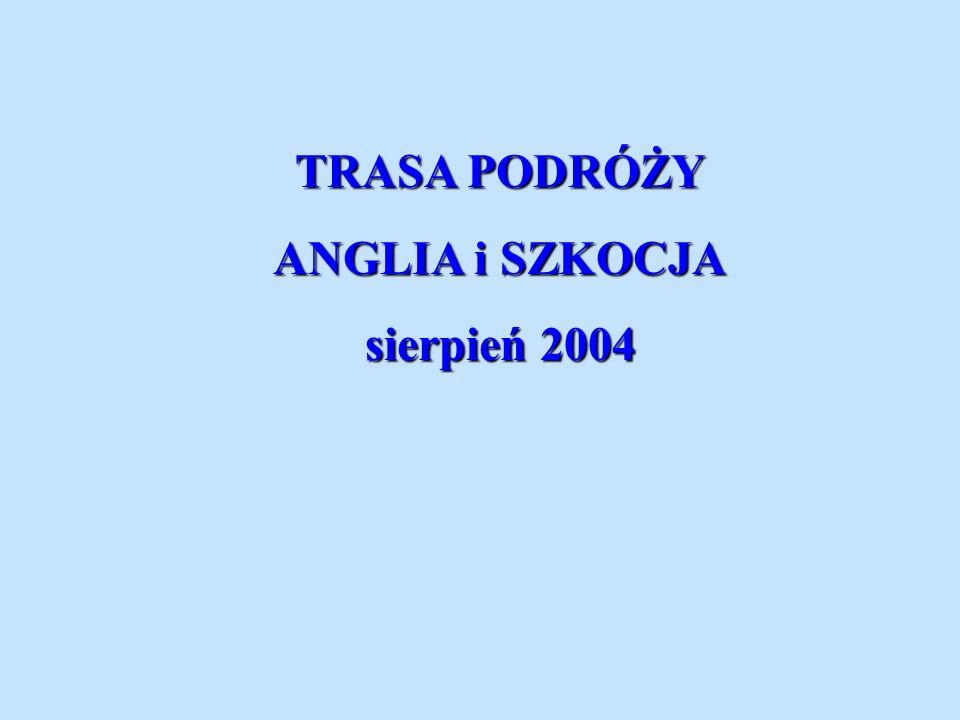 TRASA PODRÓŻY ANGLIA i SZKOCJA sierpień 2004