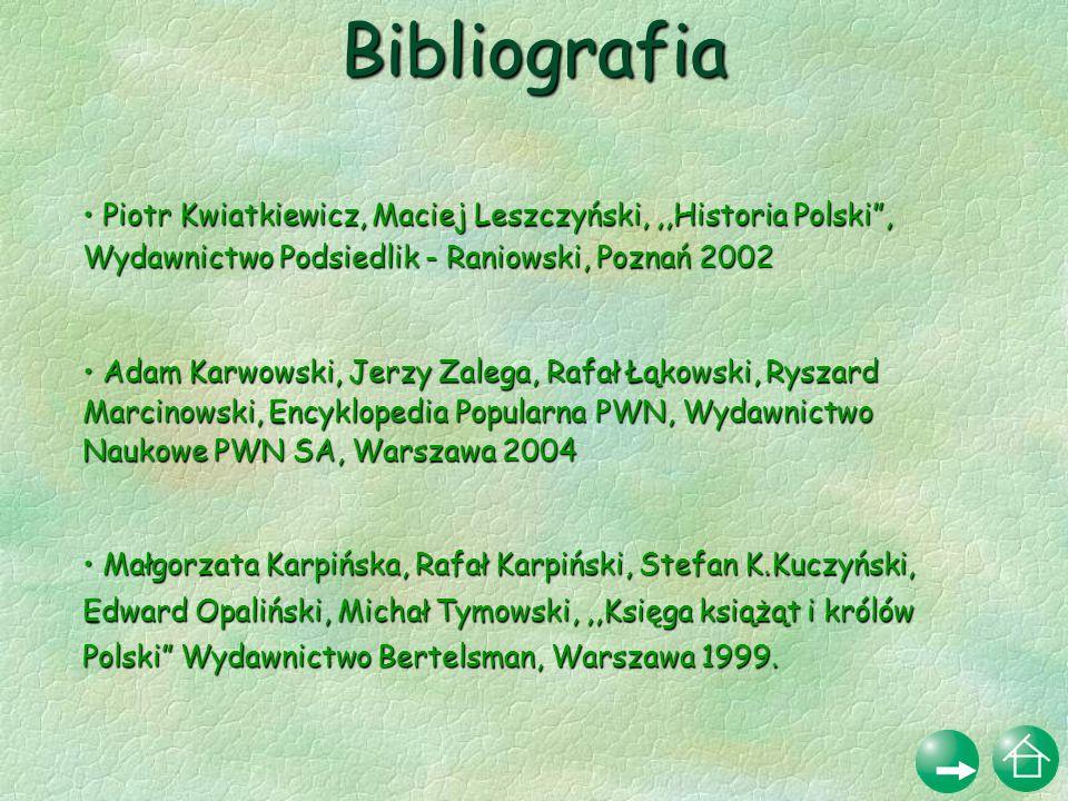 Bibliografia Piotr Kwiatkiewicz, Maciej Leszczyński, ,,Historia Polski , Wydawnictwo Podsiedlik - Raniowski, Poznań 2002.