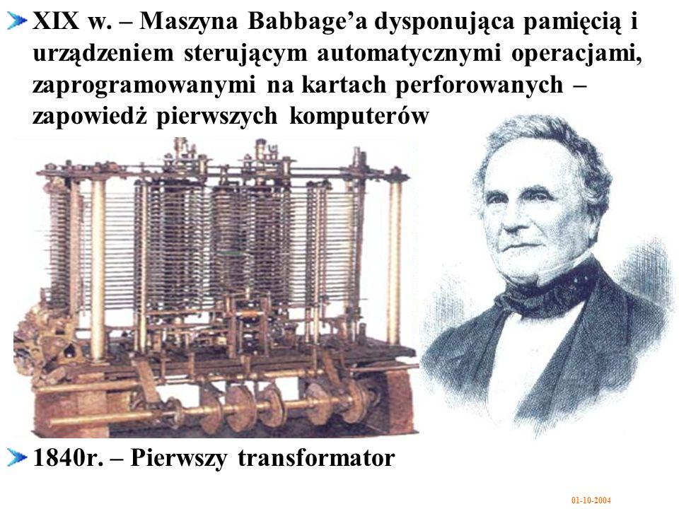 XIX w. – Maszyna Babbage'a dysponująca pamięcią i urządzeniem sterującym automatycznymi operacjami, zaprogramowanymi na kartach perforowanych – zapowiedż pierwszych komputerów
