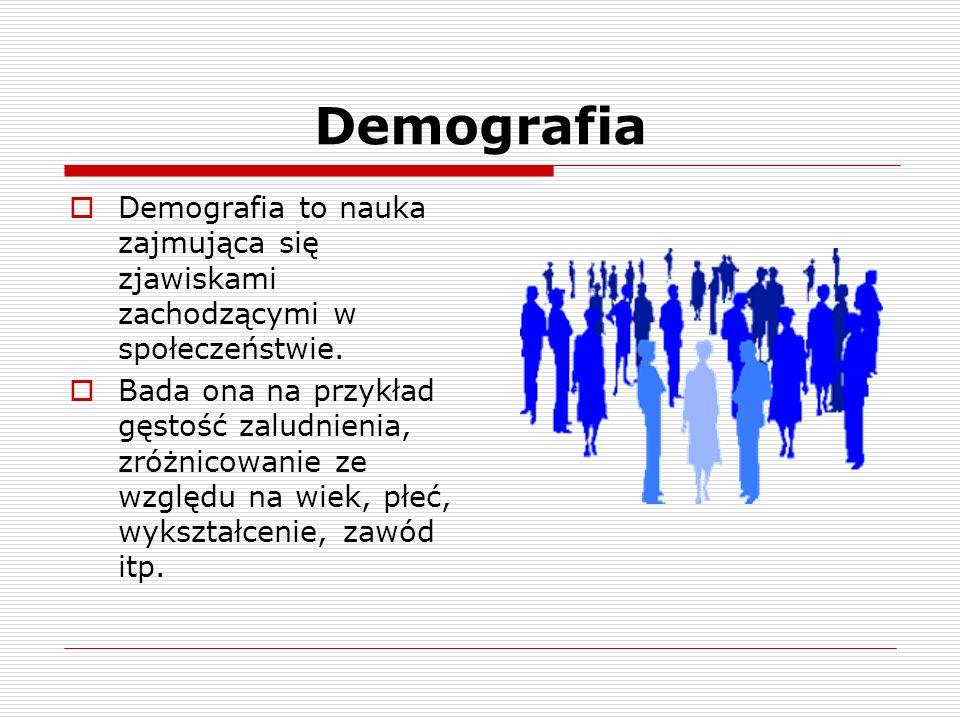 DemografiaDemografia to nauka zajmująca się zjawiskami zachodzącymi w społeczeństwie.