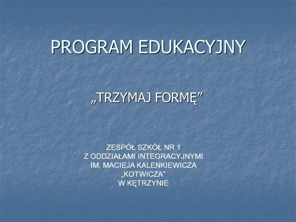 """PROGRAM EDUKACYJNY """"TRZYMAJ FORMĘ ZESPÓŁ SZKÓŁ NR 1"""