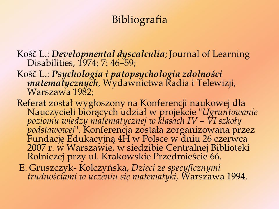 Bibliografia Košč L.: Developmental dyscalculia; Journal of Learning Disabilities, 1974; 7: 46–59;