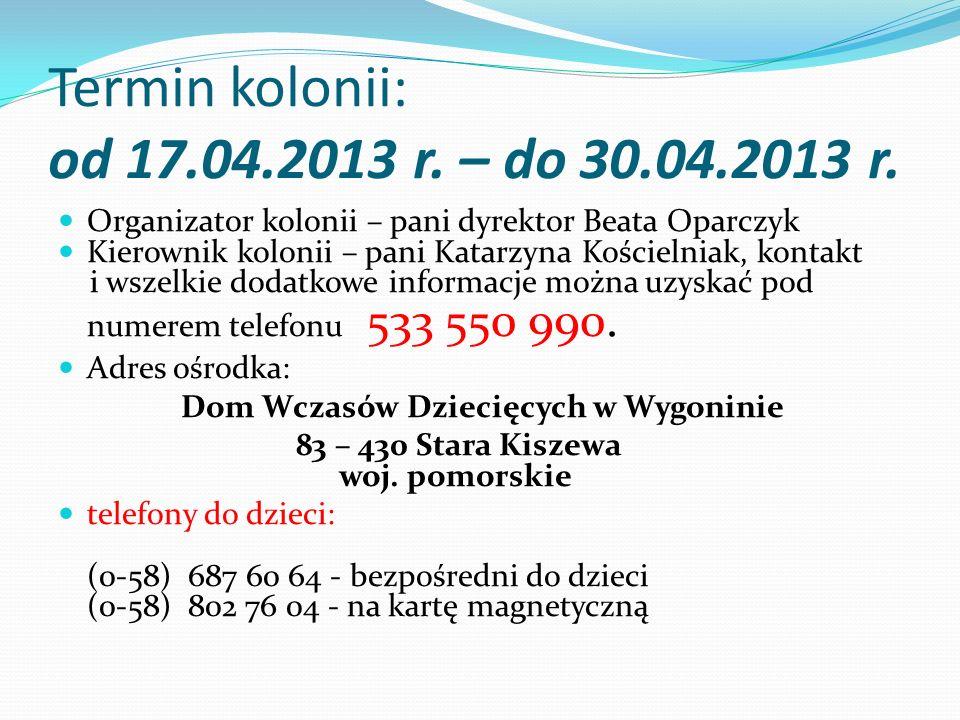 Termin kolonii: od 17.04.2013 r. – do 30.04.2013 r.