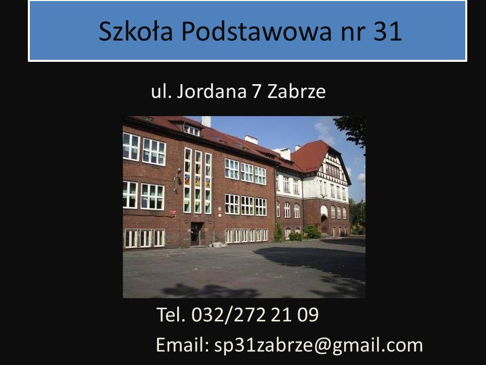 Szkoła Podstawowa nr 31 ul. Jordana 7 Zabrze Tel. 032/272 21 09
