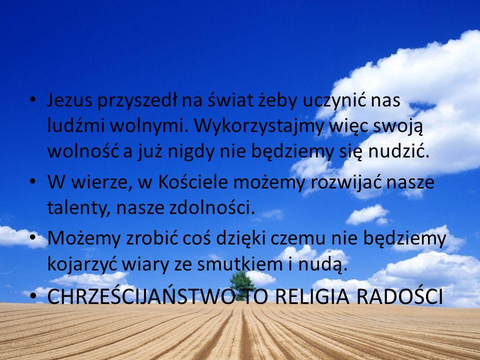CHRZEŚCIJAŃSTWO TO RELIGIA RADOŚCI