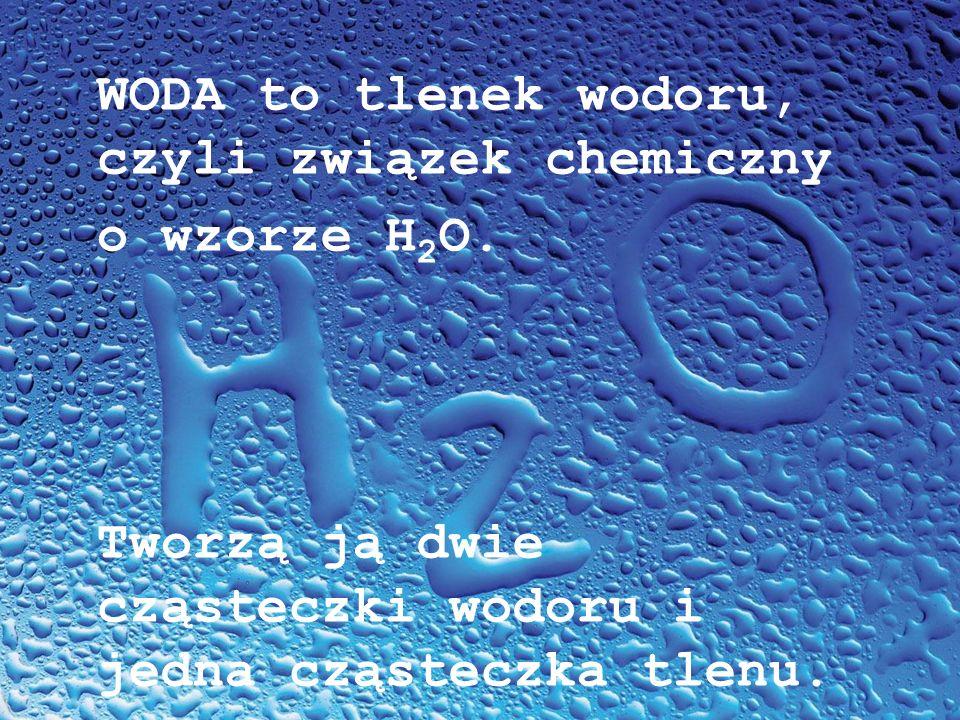 WODA to tlenek wodoru, czyli związek chemiczny