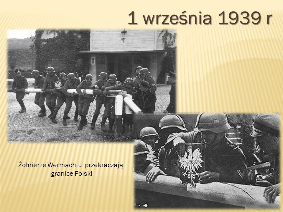 1 września 1939 r. Żołnierze Wermachtu przekraczają granice Polski