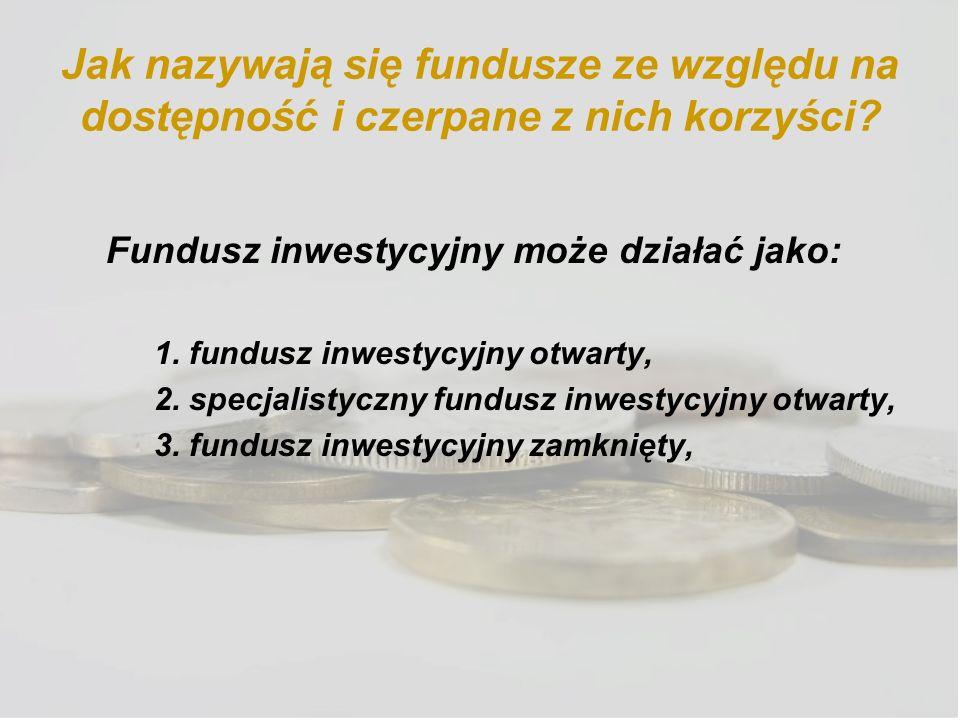 Jak nazywają się fundusze ze względu na dostępność i czerpane z nich korzyści