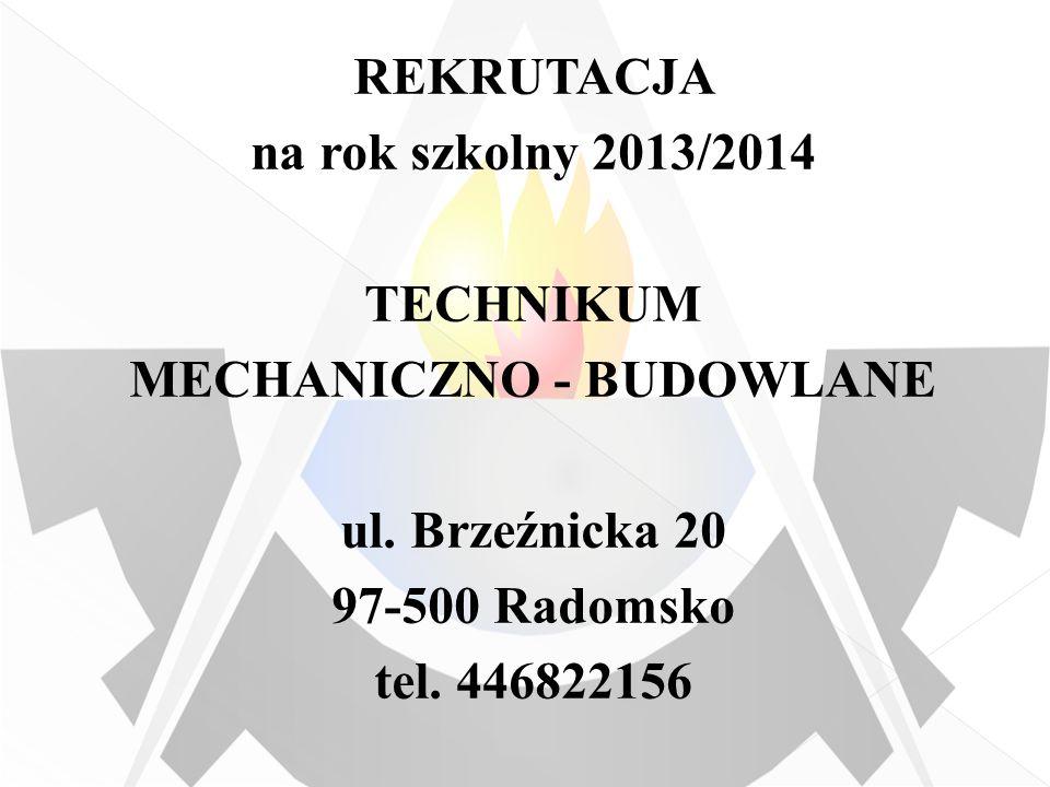 REKRUTACJA na rok szkolny 2013/2014 TECHNIKUM MECHANICZNO - BUDOWLANE ul.