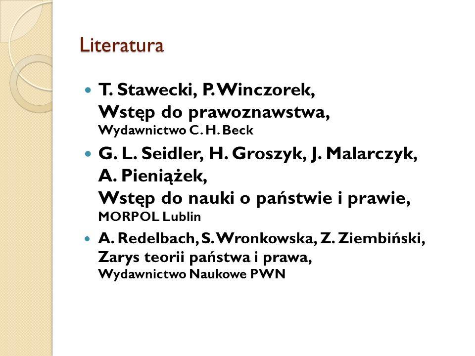 Literatura T. Stawecki, P. Winczorek, Wstęp do prawoznawstwa, Wydawnictwo C. H. Beck.