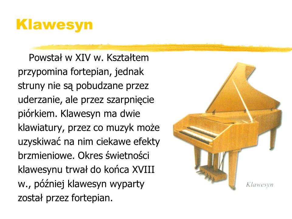 Klawesyn Powstał w XIV w. Kształtem przypomina fortepian, jednak