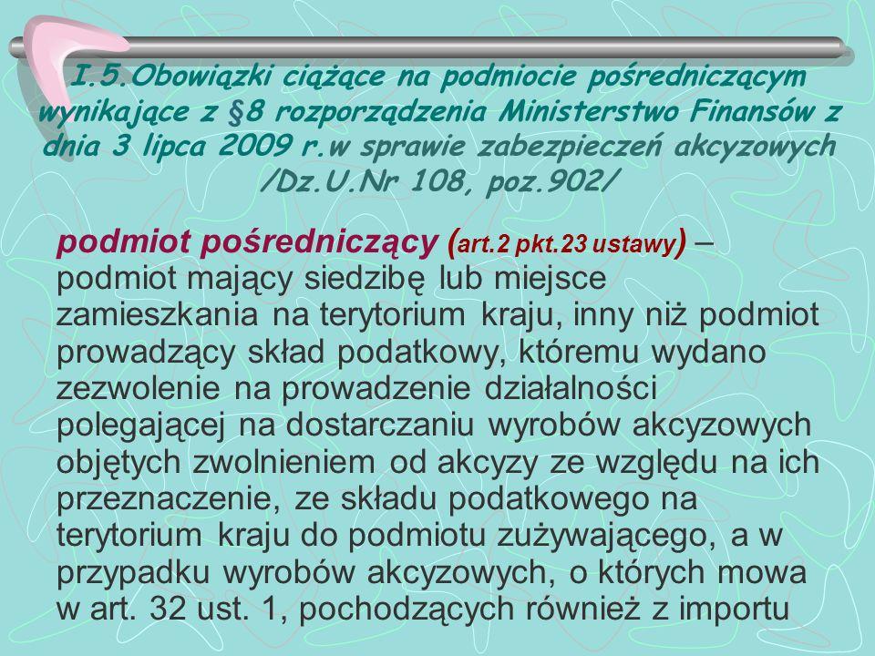 I.5.Obowiązki ciążące na podmiocie pośredniczącym wynikające z §8 rozporządzenia Ministerstwo Finansów z dnia 3 lipca 2009 r.w sprawie zabezpieczeń akcyzowych /Dz.U.Nr 108, poz.902/
